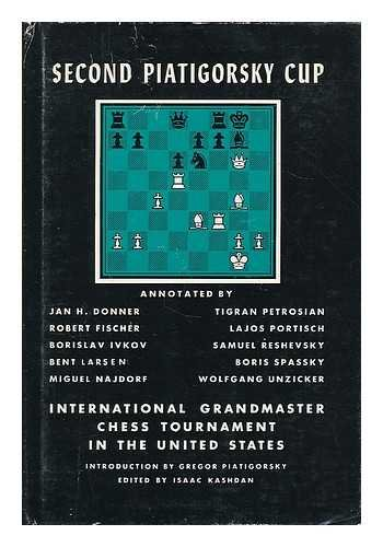 Second Piatigorsky cup; International Grandmaster Chess Tournament held in Santa Monica, California, August, 1966. Annotated by Jan H. Donner [and others] Introd. by Gregor Piatigorsky. Edited by Isaac Kashdan