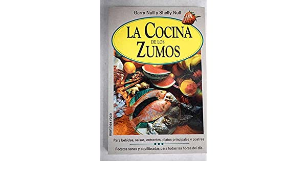 LA COCINA DE LOS ZUMOS: GARRY NULL - SHELLY NULL: 9788427020245: Amazon.com: Books