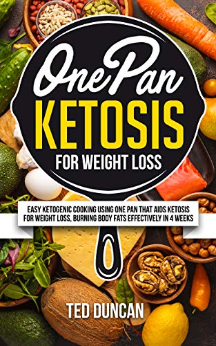 Search : One Pan Ketosis For Weight Loss: Easy Ketogenic Cooking Using One Pan That Aids Ketosis For Weight Loss, Burning Body Fats Effectively In 4 Weeks