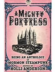 A Mighty Fortress: Being an Anthology of Mormon Steampunk
