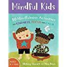 Mindful Kids: 50 Activities for Calm, Focus and Peace