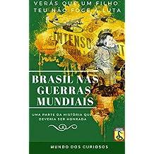 O Brasil nas Guerras Mundiais: Uma História que Deveria Ser Honrada