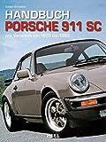 Handbuch Porsche 911 SC: Alle Varianten von 1978 bis 1983
