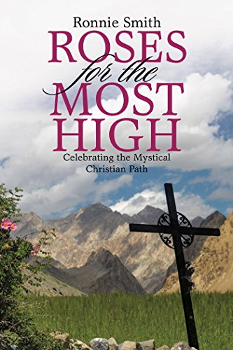 Download for free Roses for the Most High: Celebrating the Mystical Christian Path