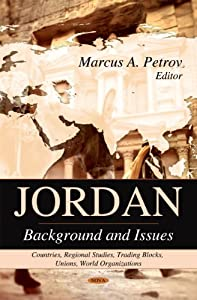 Jordan: Background and Issues (Countries, Regional Studies, Trading Blocks, Unions, World Organizations) Marcus A. Petrov