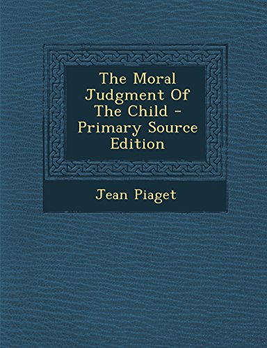 The Moral Judgment of the Child - Primary Source Edition