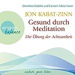 Gesund durch Meditation: Die Übung der Achtsamkeit | Jon Kabat-Zinn