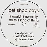 I Wouldn't Normally Do This Kind of Thing the Club Mix, Dj Pierre Wild Pitch Mix, Dj Pierre Wild Dub Pitch & Dj Pierre Wild Tribal Beats Uk Dj 12