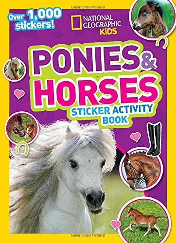 (National Geographic Kids Ponies and Horses Sticker Activity Book: Over 1,000 Stickers! (NG Sticker Activity)