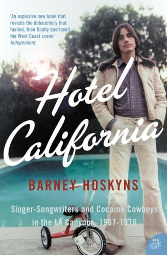 Hotel California: Singer-songwriters and Cocaine Cowboys in the L.A. Canyons 1967-1976 by Barney Hoskyns (17-Jul-2006) Paperback