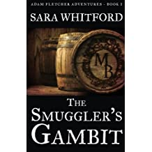 The Smuggler's Gambit (Adam Fletcher Adventure Series) (Volume 1) by Sara Whitford (2015-03-11)