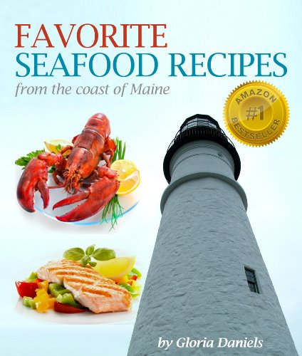 Favorite Fish and Seafood Recipes from the Coast of Maine (Fabulous Comfort Food Series Book 1)