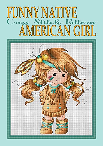 Funny Native American Girl Cross Stitch Pattern Project: New Unique Needlework Design (Counted Cross Stitch Pattern Book 6) ()