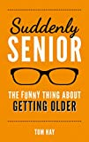 """""""You know you're getting old when you can pinch an inch on your forehead."""" —John Mendoza     You might be getting a bit thin on top, plump at the middle, and creaky around the knees, but that doesn't mean you've forgotten how to enjoy yoursel..."""