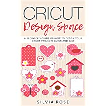 Cricut Design Space: A beginner's guide on how to design your Cricut projects quick and easy