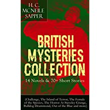 British Mysteries Collection: 14 Novels & 70+ Short Stories (Challenge, The Island of Terror, The Female of the Species, The Horror At Staveley Grange, ... of the Blue and more): Thriller Classics