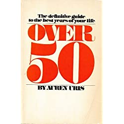 Over 50: The Definitive Guide to the Best Years of Your Life