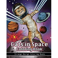 Cats in Space Coloring Book: A coloring book for all ages featuring cosmic cats, kittens, kitties, space scenes, lasers, planets, stars, unicorns and psychedelic imagery for relaxation. (Volume 1)