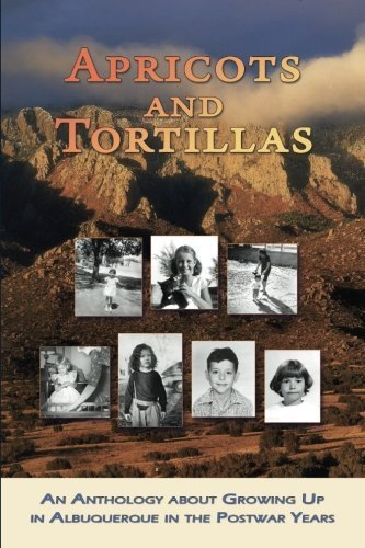 Apricots and Tortillas: An Anthology about Growing Up in Albuquerque in the Postwar Years by Susan Paquet - Mall Albuquerque Shopping