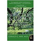 Addictions and Grace: Love and Spirituality in the Healing of Addictions