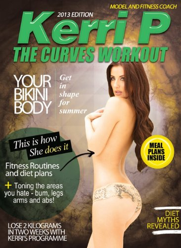 Celebrity Model Kerri Parker introduces The Curves Workout - Bikini Body Bootcamp (Diet and Fitness with Kerri Parker Book 1)