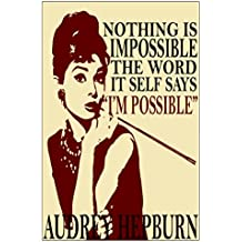 Audrey Hepburn Quote - Nothing Is Impoossible Poster Wall Print|Inspirational Motivational Classroom Home Office Dorm|18 X 12 In|SJC115