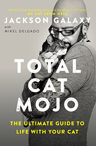Total Cat Mojo: The Ultimate Guide to Life with Your Cat (Cats Book)