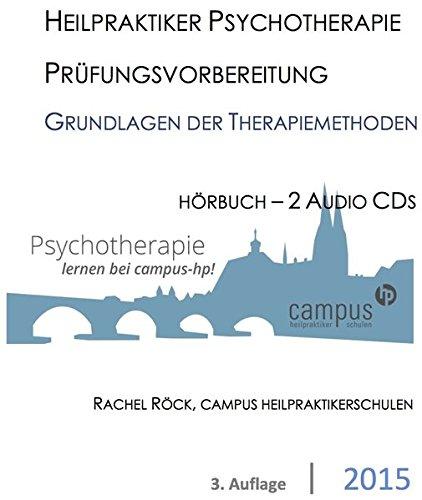 Heilpraktiker für Psychotherapie. Die Grundlagen der Therapieverfahren: Gesprächstherapie Verhaltenstherapie Psychoanalyse: Prüfungswissen