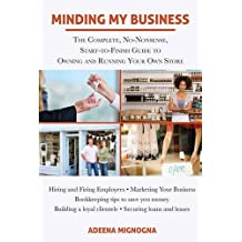 Minding My Business: The Complete, No-Nonsense, Start-to-Finish Guide to Owning and Running Your Own Store