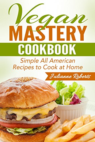 Vegan mastery cookbook simple all american food recipes to cook at vegan mastery cookbook simple all american food recipes to cook at home international forumfinder Images