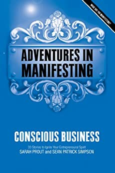 Adventures in Manifesting: Conscious Business by [SImpson, Sean Patrick, Prout, Sarah]