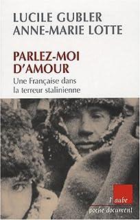 Parlez-moi d'amour : une Française dans la terreur stalinienne, Gubler, Lucile