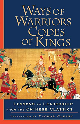 Ways of Warriors, Codes of Kings: Lessons in Leadership from the Chinese Classic: Lessons in Leadership from the Chinese Classics