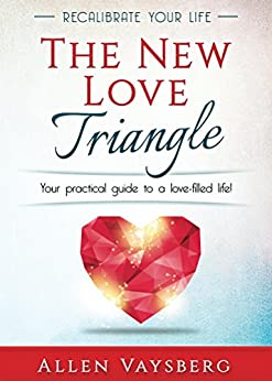 The New Love Triangle: Your Practical Guide to a Love-filled Life! (Recalibrate Your Life Book 1) by [Vaysberg, Allen]