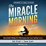 The Miracle Morning for Writers: How to Build a Writing Ritual That Increases Your Impact and Your Income (Before 8AM) | Hal Elrod,Steve Scott,Honoree Corder