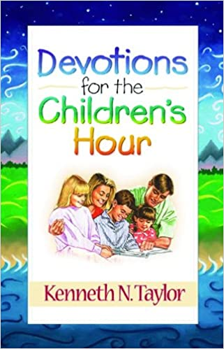 Devotion For The Children Hour Taylor Kenneth N 9780802425140 Amazon Com Books Paraphrase Of