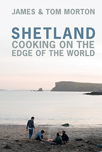 Shetland: Cooking on the Edge of the World by James Morton, Tom Morton
