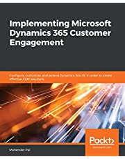 Implementing Microsoft Dynamics 365 Customer Engagement: Configure, customize, and extend Dynamics 365 CE in order to create effective CRM solutions