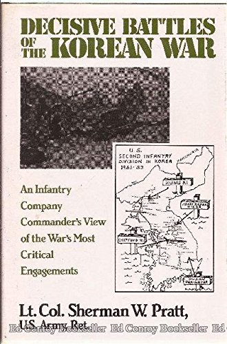 Decisive Battles of the Korean War: An Infantry Company Commander's View of the War's Most Critical Engagements