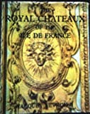 img - for THE ROYAL CHATEAUX OF THE ILE DE FRANCE book / textbook / text book