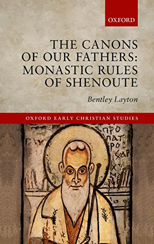 The Canons of Our Fathers: Monastic Rules of Shenoute (Oxford Early Christian -