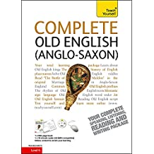 Complete Old English Beginner to Intermediate Course: Learn to read, write, speak and understand a new language
