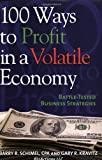 100 Ways to Profit in a Volatile Economy, Barry R. Schimel and Gary Kravitz, 1933102810