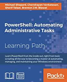 PowerShell : : automating administrative tasks : learn PowerShell from the inside out- right from basic scripting all the way to becoming a master at automating- managing- and maintaining your Windows environment