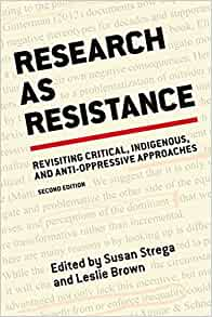 """Research as Resistance"" book by Susan Strega and Leslie Brown. A book on revisiting critical, indigenous, and anti-oppressive approaches."