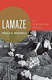 """Paula A. Michaels, """"Lamaze: An International History"""" (Oxford UP, 2014)"""