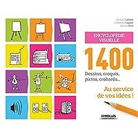 Encyclopédie visuelle: 1400 dessins, croquis, pictos, crobards... au service de vos idées !