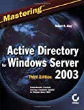 Mastering Active Directory for Windows Server 2003, Robert R. King, 0782140793
