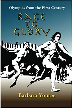 Race to Glory: Olympics from the First Century: by Barbara Youree (2012-04-19)