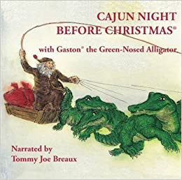 cajun night before christmasgaston the green nosed alligator tommy breaux 9781589807068 amazoncom books